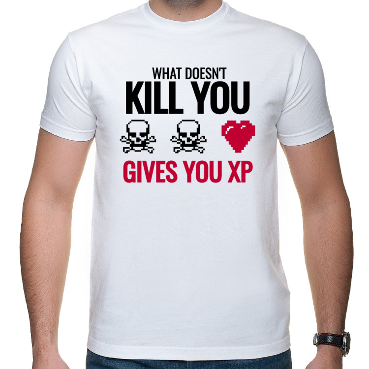 What doesn't kill you gives you xp - Koszulka dla gracza